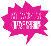 My work on Two For Fashion